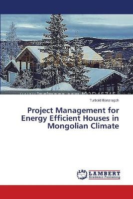Project Management for Energy Efficient Houses in Mongolian Climate by Banzragch Turbold