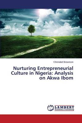 Nurturing Entrepreneurial Culture in Nigeria Analysis on Akwa Ibom by Brownson Christabel