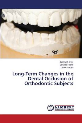 Long-Term Changes in the Dental Occlusion of Orthodontic Subjects by Dyer Kenneth, Harris Edward, Vaden James