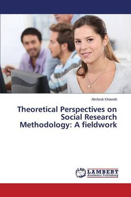 Theoretical Perspectives on Social Research Methodology A Fieldwork by Khawdn Almbrok