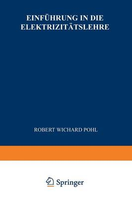 Einfuhrung in Die Elektrizitatslehre by Robert Wichard Pohl