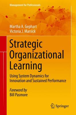Strategic Organizational Learning Using System Dynamics for Innovation and Sustained Performance by Martha A. Gephart, Victoria J. Marsick