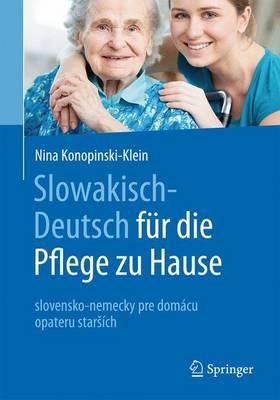 Slowakisch-Deutsch fur die Pflege zu Hause Slovensky a Nemecky Pre Domace Opatrovanie Starsich by Nina Konopinski-Klein, Dagmar Seitz, Joanna Konopinski
