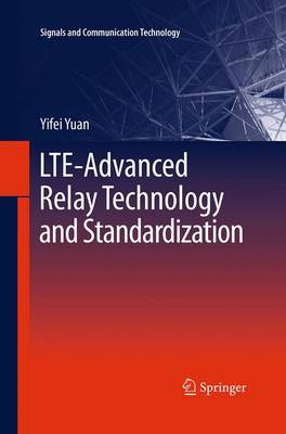 LTE-Advanced Relay Technology and Standardization by Yifei Yuan
