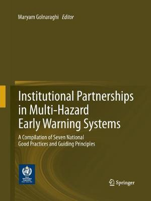 Institutional Partnerships in Multi-Hazard Early Warning Systems A Compilation of Seven National Good Practices and Guiding Principles by Maryam Golnaraghi