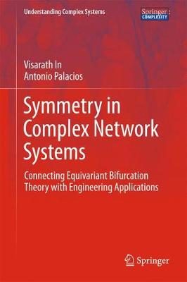 Symmetry in Complex Network Systems Connecting Equivariant Bifurcation Theory with Engineering Applications by Visarath In, Antonio Palacios