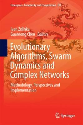 Evolutionary Algorithms, Swarm Dynamics and Complex Networks Methodology, Perspectives and Implementation by Ivan Zelinka