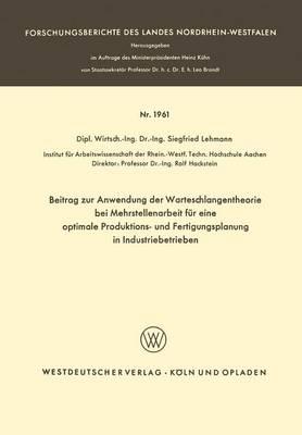 Beitrag Zur Anwendung Der Warteschlangentheorie Bei Mehrstellenarbeit Fur Eine Optimale Produktions- Und Fertigungsplanung in Industriebetrieben by Siegfried Lehmann