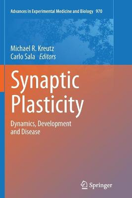 Synaptic Plasticity Dynamics, Development and Disease by Michael R. Kreutz