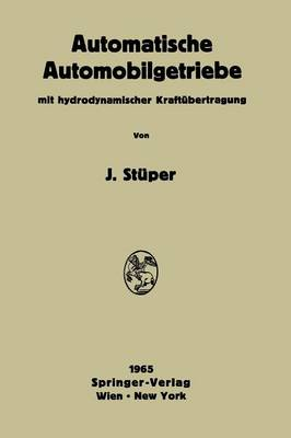 Automatische Automobilgetriebe Mit Hydrodynamischer Kraftubertragung by Josef Stuper