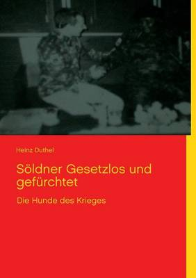 Soldner Gesetzlos Und Gefurchtet by Heinz Duthel