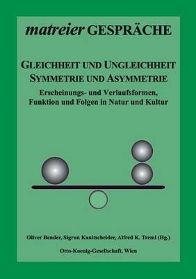 Gleichheit Und Ungleichheit, Symmetrie Und Asymmetrie by Oliver Bender