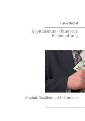 Kapitalismus - Ohne Jede Bodenhaftung by Heinz Duthel