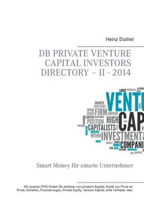 DB Private Venture Capital Investors Directory - II - 2014 by Heinz Duthel
