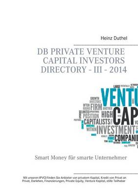 DB Private Venture Capital Investors Directory - III - 2014 by Heinz Duthel