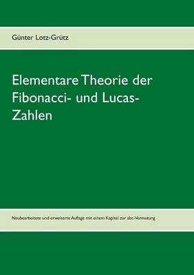 Elementare Theorie Der Fibonacci- Und Lucas-Zahlen by Gunter Lotz-Grutz