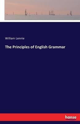 The Principles of English Grammar by William Lennie