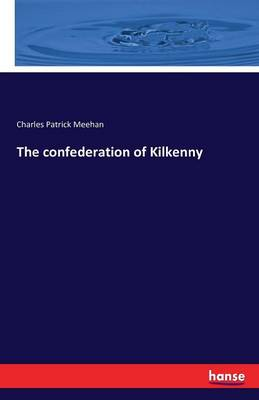 The Confederation of Kilkenny by Charles Patrick Meehan
