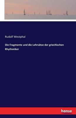 Die Fragmente Und Die Lehrsatze Der Griechischen Rhythmiker by Rudolf Westphal
