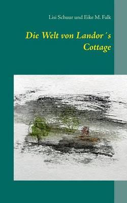 Die Welt Von Landors Cottage by Eike M Falk, Lisi Schuur