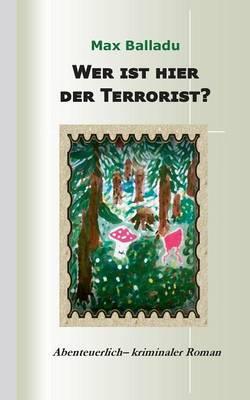 Wer Ist Hier Der Terrorist? by Max Balladu