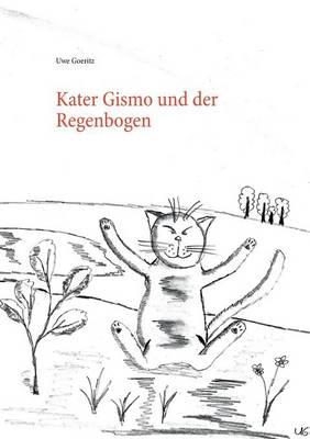 Kater Gismo Und Der Regenbogen by Uwe Goeritz