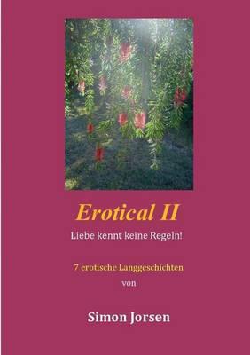 Erotical II - 7 Erotische Langgeschichten by Simon Jorsen