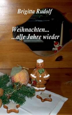 Weihnachten ... Alle Jahre Wieder by Brigitta Rudolf