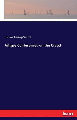 Village Conferences on the Creed by Sabine Baring-Gould