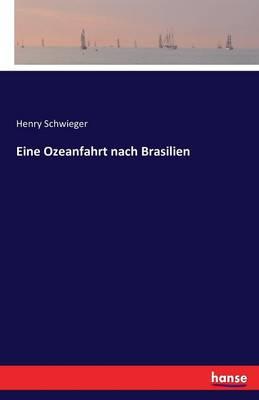 Eine Ozeanfahrt Nach Brasilien by Henry Schwieger