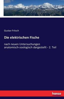 Die Elektrischen Fische by Gustav Fritsch