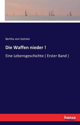 Die Waffen Nieder by Bertha Von Suttner