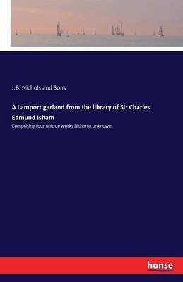 A Lamport Garland from the Library of Sir Charles Edmund Isham by J B Nichols and Sons