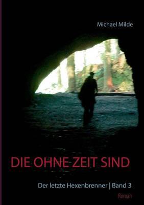 Die Ohne Zeit Sind - Band 3 by Michael Milde