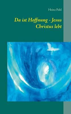 Da Ist Hoffnung - Jesus Christus Lebt by Heinz Pahl
