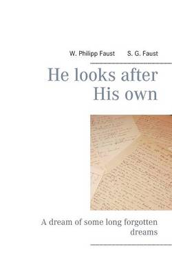He Looks After His Own by S G Faust, W Philipp Faust