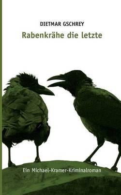 Rabenkrahe Die Letzte by Dietmar Gschrey