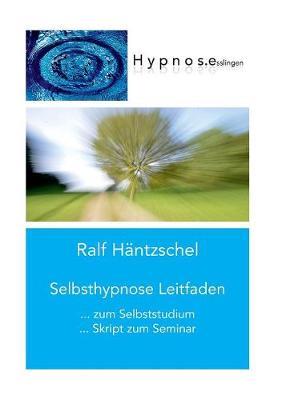 Selbsthypnose Leitfaden by Ralf Hantzschel