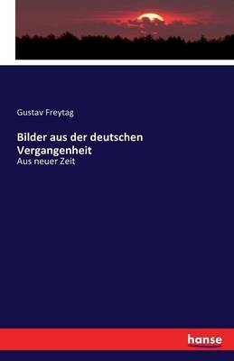 Bilder Aus Der Deutschen Vergangenheit by Gustav Freytag