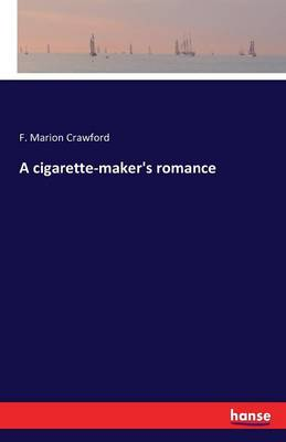 A Cigarette-Maker's Romance by F Marion Crawford