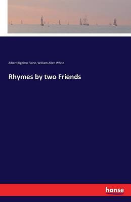 Rhymes by Two Friends by Albert Bigelow Paine