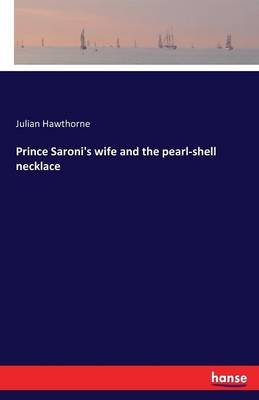 Prince Saroni's Wife and the Pearl-Shell Necklace by Julian Hawthorne