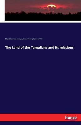 The Land of the Tamulians and Its Missions by Eduard Raimund Baierlein