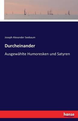 Durcheinander by Joseph Alexander Seebaum