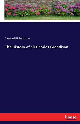 The History of Sir Charles Grandison by Samuel Richardson