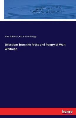 Selections from the Prose and Poetry of Walt Whitman by Walt Whitman