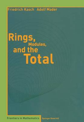 Rings, Modules, and the Total by Friedrich Kasch, A. Mader