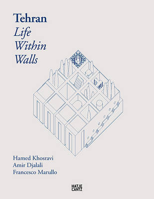 Tehran Life Within Walls by Salomon Frausto, Amir Djalali