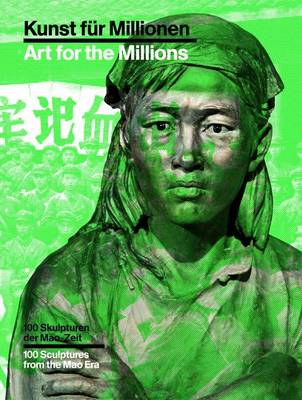 Art for the Millions: 100 Sculptures from the Mao Era by Esther Schlicht