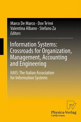 Information Systems: Crossroads for Organization, Management, Accounting and Engineering ItAIS: The Italian Association for Information Systems by Marco De Marco